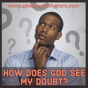 How does God see my doubt