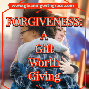 Forgiveness: A Gift Worth giving